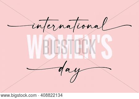 International Women's Day Elegant Lettering On Pink Background. Greeting Card For Happy Womens Day W