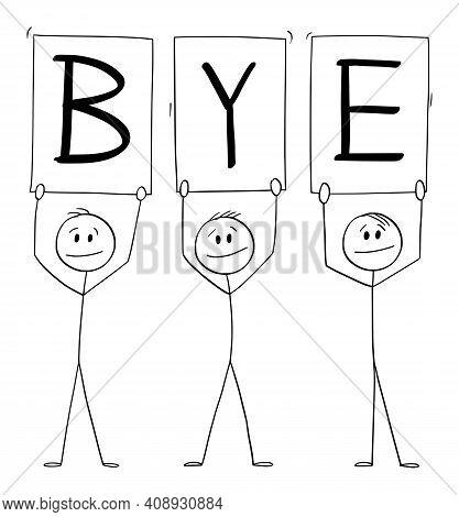 Three Businessmen Or Men Holding Bye Sign, Vector Cartoon Stick Figure Or Character Illustration.