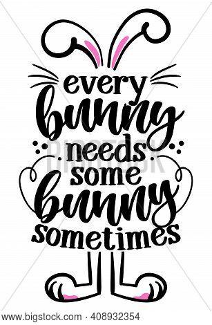 Every Bunny Needs Some Bunny Sometimes (everybody Needs Somebody Sometimes) - Cute Easter Bunny Desi