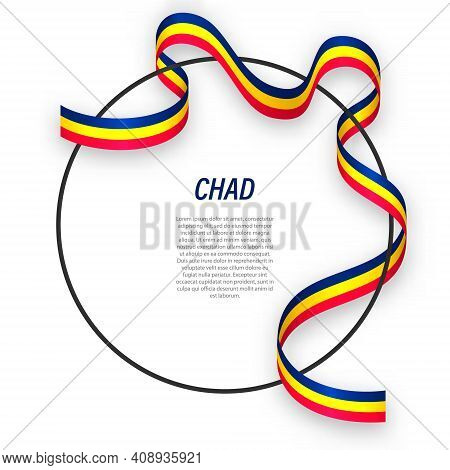 Waving Ribbon Flag Of Chad On Circle Frame. Template For Independence Day Poster Design