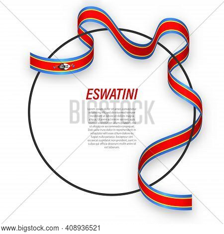 Waving Ribbon Flag Of Eswatini On Circle Frame. Template For Independence Day Poster Design