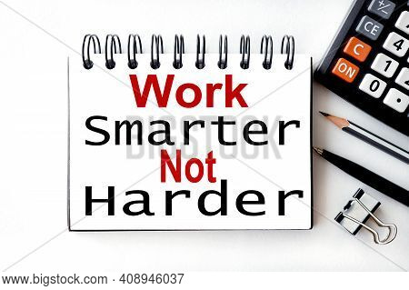 Work Smarter Not Harder Concept. Text On White Notepad Paper On White Background.