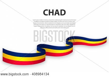 Waving Ribbon Or Banner With Flag Of Chad. Template For Independence Day Poster Design