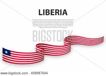 Waving Ribbon Or Banner With Flag Of Liberia. Template For Independence Day Poster Design