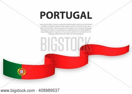 Waving Ribbon Or Banner With Flag Of Portugal. Template For Independence Day Poster Design