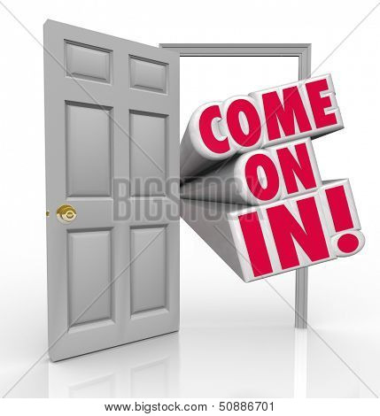 The words Come On In standing in a doorway to invite you inside with a cordial greeting as a visitor or new customer