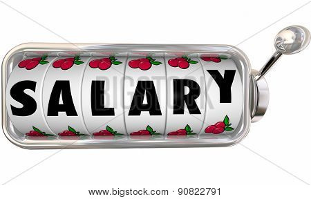 Salary word with letters on slot machine dials to illustrate taking a chance with higher wages, income, earnings or promotion in your career
