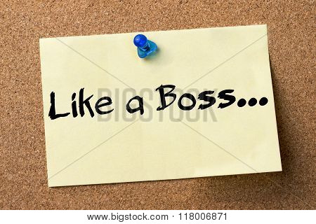 Like A Boss... - Adhesive Label Pinned On Bulletin Board