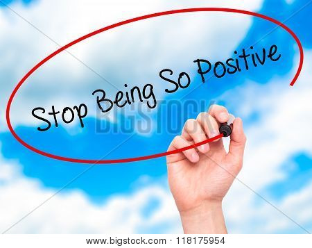 Man Hand Writing Stop Being So Positive With Black Marker On Visual Screen