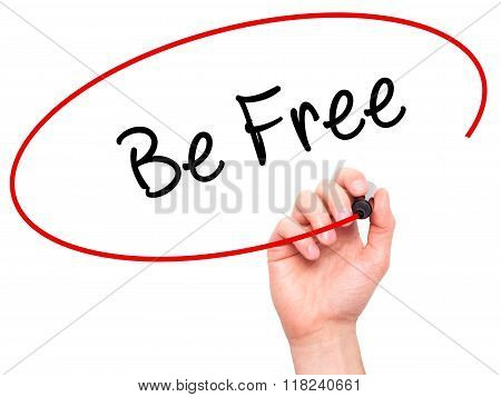 Man Hand Writing Be Free With Black Marker On Visual Screen