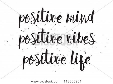 Positve mind vibes life inscription. Greeting card with calligraphy. Hand drawn design. Black and wh