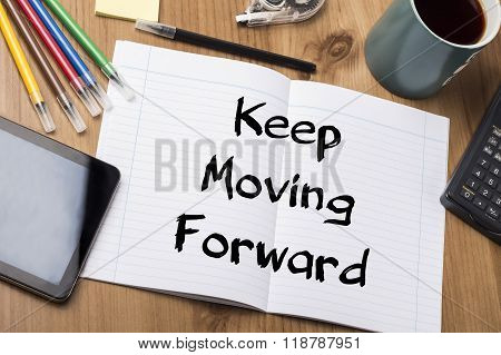 Keep Moving Forward - Note Pad With Text