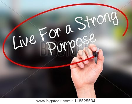 Man Hand Writing Live For A Strong Purpose With Black Marker On Visual Screen