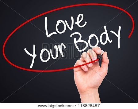 Man Hand Writing Love Your Body With Black Marker On Visual Screen
