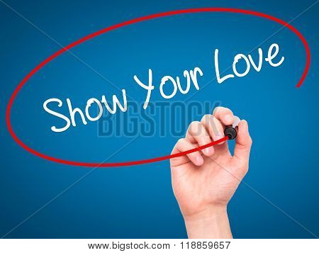 Man Hand Writing Show Your Love With Black Marker On Visual Screen