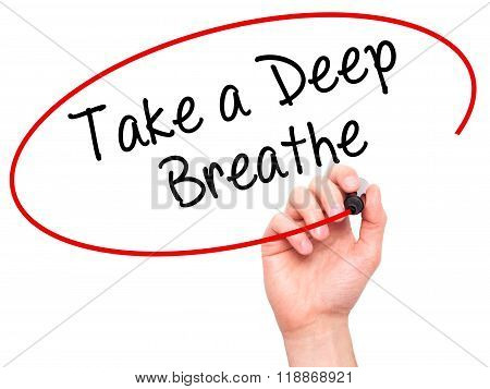 Man Hand Writing Take A Deep Breathe With Black Marker On Visual Screen