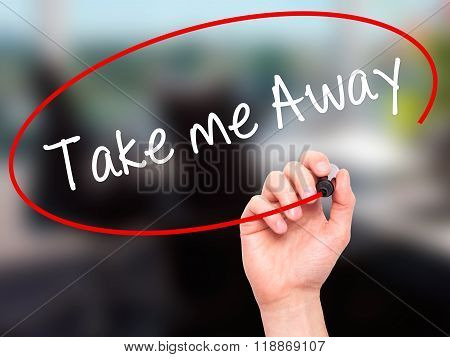 Man Hand Writing Take Me Away With Black Marker On Visual Screen