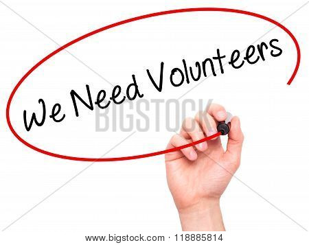 Man Hand Writing We Need Volunteers With Black Marker On Visual Screen