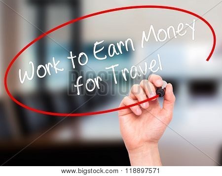 Man Hand Writing Work To Earn Money For Travel With Black Marker On Visual Screen