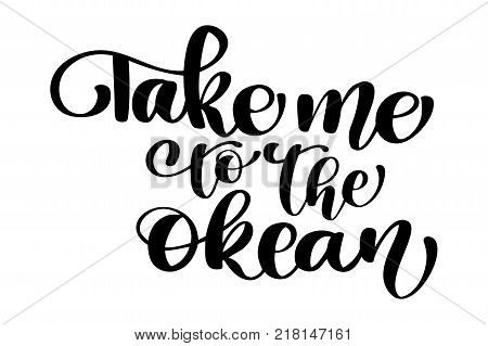 Take me to the okean text Hand drawn summer lettering Handwritten calligraphy design, vector illustration, quote for design greeting cards, tattoo, holiday invitations, photo overlays, t-shirt print, flyer, poster design.