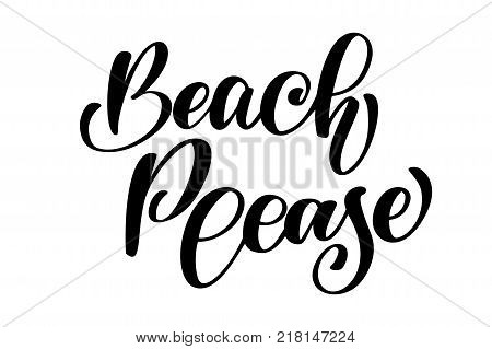Beach Please text Hand drawn summer lettering Handwritten calligraphy design, vector illustration, quote for design greeting cards, tattoo, holiday invitations, photo overlays, t-shirt print, flyer, poster design.
