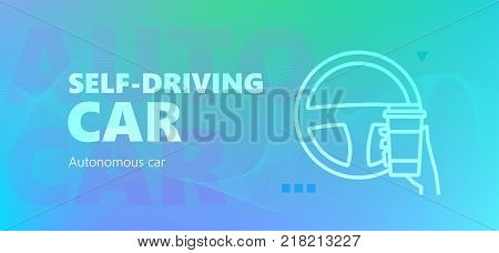 Blue colored autonomous car vector banner with Self-driving car words and hand with coffee cup and steering wheel icon in outline style.