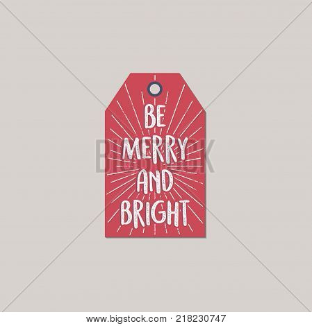 Merry Christmas and New Year gift tag. Holiday card concept with xmas typography quote - be merry and bright. Stock Vector illustration isolated on white background.