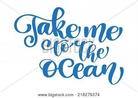 Take me to the ocean text Hand drawn summer lettering Handwritten calligraphy design, vector illustration, quote for design greeting cards, tattoo, holiday invitations, photo overlays, t-shirt print, flyer, poster design.