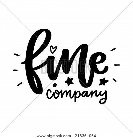 Vector poster with phrase and decor elements. Typography card, image with lettering. Black quote on white background. Design for t-shirt and prints. Fine company.