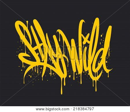Stay Wild graffiti lettering. Vector Hand written style