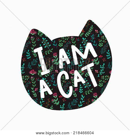 I Am A Cat Head Quote Flower Lettering Calligraphy Inspiration Graphic Design Typography Element