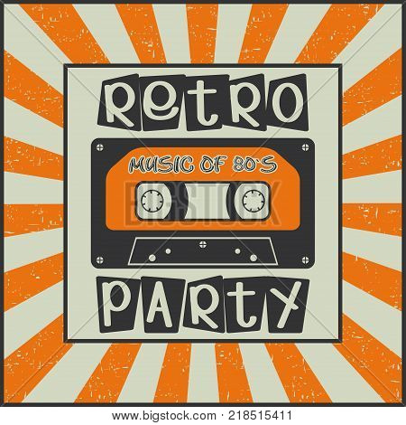 Retro party. Music of 80s. Vintage advertising poster with a cassette on a Sunburst background. Vector illustration.