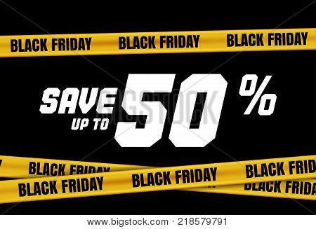 Black Friday banner with yellow stripes, police tape, police ribbon sign variation. Bright vivid sign with attention message Save up to 50 sale. Vellow tape, black friday sale. Caution symbol. Vector