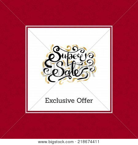 Super sale exclusive offer inscription with golden curved elements vector on white. Calligraphic text with info about discounts in burgundy border
