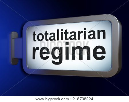 Political concept: Totalitarian Regime on advertising billboard background, 3D rendering