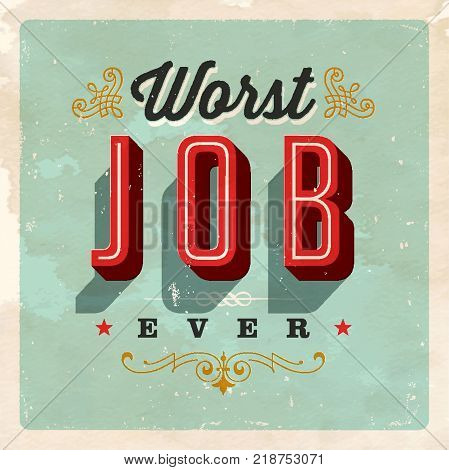 Vintage Style Postcard - Worst Job Ever - Grunge effects can be easily removed for a clean, brand new sign. For your print and web messages : greeting cards, banners, t-shirts.
