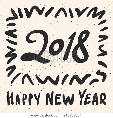 2018 Happy New Year calligraphy phrase with grunge elements, dots, brushstrokes frame. Vector hand drawn illustration. Modern handwritten lettering design. Black text on beige vintage background. 2018 New Year background. New Yaer card. 2018 poster.