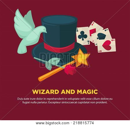 Wizard and magic promotional poster with attributes for tricks. Tall hat, gold stick with star, red rose, trained dove and play cards cartoon vector illustration with sample text on maroon background.