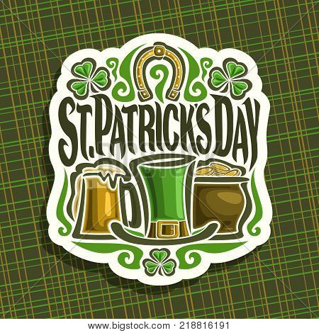 Vector logo for Saint Patricks Day, vintage poster with shamrock leaves, label with title st. patrick's day, lucky symbol golden horseshoe, green leprechaun hat, mug with patrick beer, pot with coins.