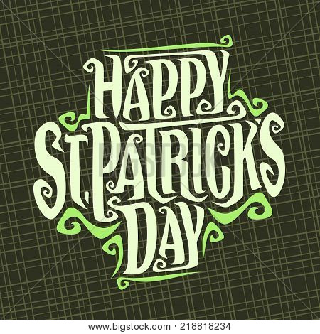 Vector poster for Saint Patricks Day, original decorative typeface for festive text st. patrick's day, creative hand lettering typography with flourishes for patricks holiday on abstract background.