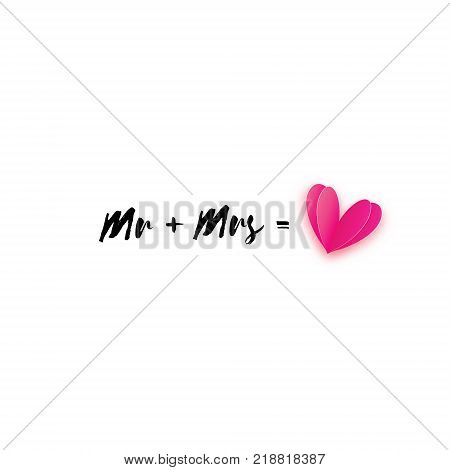 Mr and Mrs words. Mister plus Missis equal love on white. Paper cut Pink heart. Romantic card For wedding invitations design, table decoration, cards, banners. Vector Illustration