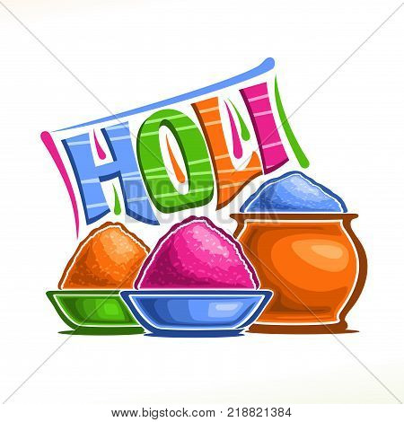 Vector poster for Indian Holi Festival, colorful logo for traditional holiday holi in India, fun spring hindu festival of colours, decorative font for word holi, bowls and pot with vivid gulal powder.