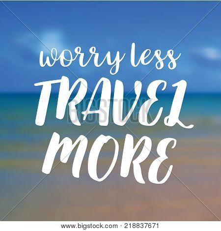 Worry less travel more. Beautiful Seaside View Poster. Vector background with Typography. Graphic message for your summer design.