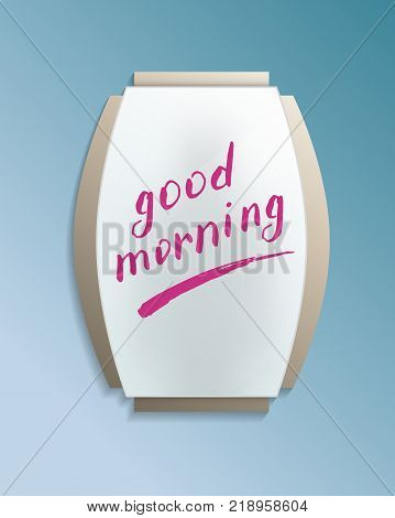 Good morning message on misted mirror. Decorative elegant wall mirror in frame with finger drawn text isolated vector illustration. Realistic bathroom modern furniture design element.