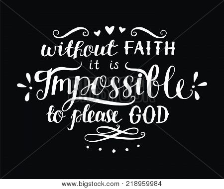Hand lettering And without faith it is impossible to please God. Biblical background. Christian poster. New Testament. Scripture. Card. Modern calligraphy. Verse