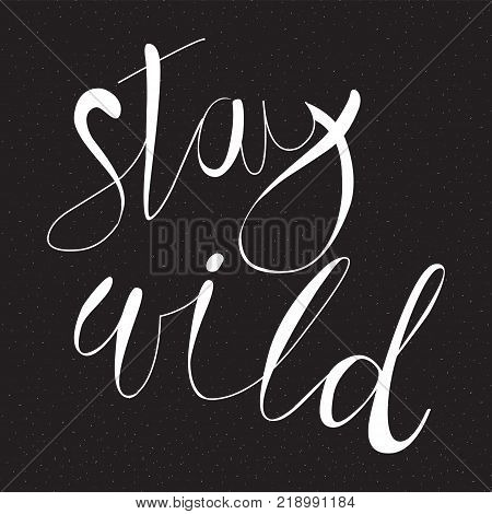 Stay wild - motivate quote poster.  illustration. Hand drawn lettering.
