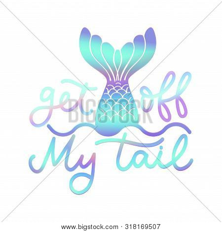 Get Off My Tail Poster Vector Illustration. Quote With Inspirational Emphasize In Colorful Style Wit