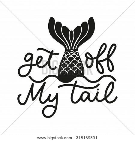 Get Off My Tail Lettering Quote Vector Illustration. Template With Inspirational Emphasize In Black