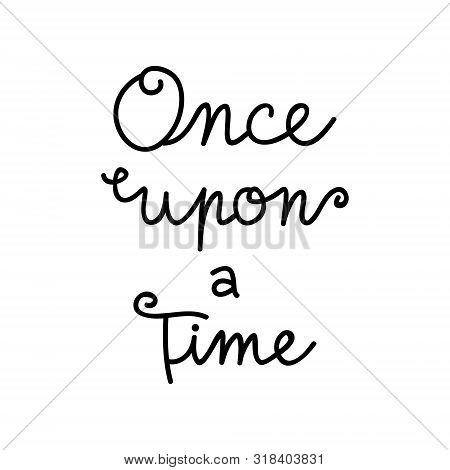 Once Upon A Time Vector Writing. Handwritten Fairytale, Storybook, Old Vintage Text, Quote, Card. Is