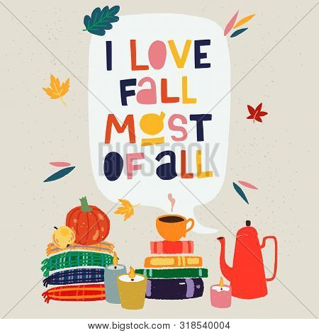 Warm And Cozy Card With Lettering Inscription I Love Fall Most Of All And Cartoon Home Objects. Flat